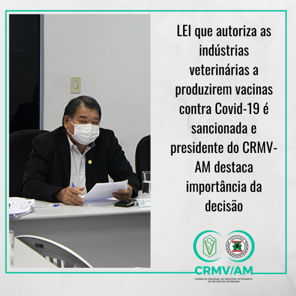 LEI que autoriza as indústrias veterinárias a produzirem vacinas contra Covid-19 é sancionada e presidente do CRMV-AM comemora decisão