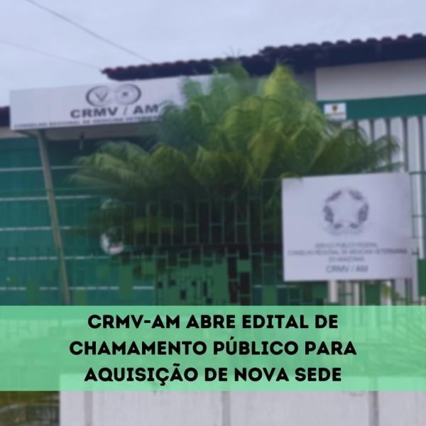 CRMV-AM abre edital de chamamento público para aquisição de nova sede