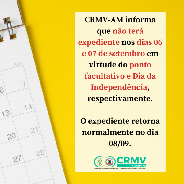 CRMV-AM informa que não terá expediente nos dias 06 e 07 de setembro em virtude do ponto facultativo e Dia da Independência, respectivamente.